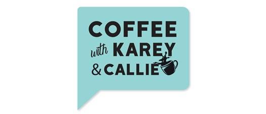 Coffee with Karey and Callie