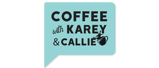 Coffee with Karey and Callie