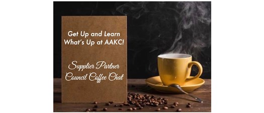 Get Up and Learn What's Up at AAKC! Supplier Partner  Council Coffee Chat