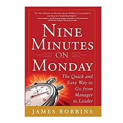 Nine Minutes on Monday. The Quick and Easy Way to Go From Manager to Leader