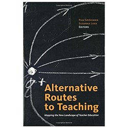 Alternative Routes to Teaching. Mapping the New Landscape of Teacher Education