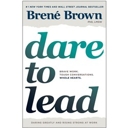 Dare to Lead. Brave Work. Tough Conversations. Whole Hearts.