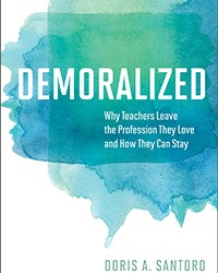 Demoralized. Why Teachers Leave the Profession They Love and How They Can Stay