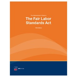 Administrator's Guide to the Fair Labor Standards Act (13th, 2020)