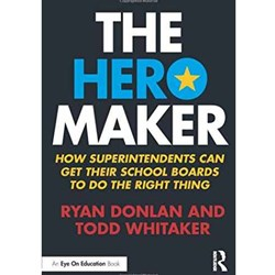 The Hero Maker. How Superintendents Can Get their School Boards to Do the Right Thing
