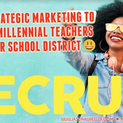 Using Strategic Marketing to Recruit Millennial Teachers