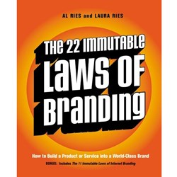 The 22 Immutable Laws of Branding. How to Build a Product or Service into a World-Class Brand