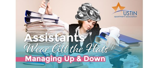 Assistants Wear All the Hats: Managing Up and Down