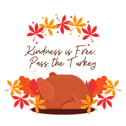 Kindness is Free - Pass the Turkey Donation