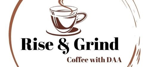 Rise & Grind, Coffee with the DAA -March 12th