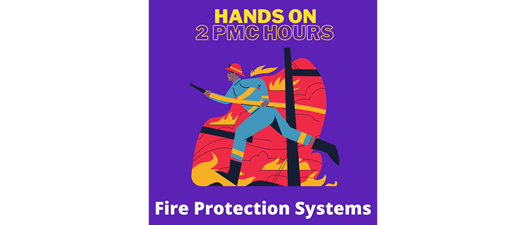 Hands on - Fire Protection Systems (PMC Hours) - Afternoon Session