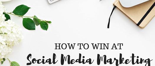 How to Win at Social Media Marketing