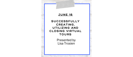 Lunch & Learn Series: Successfully Creating & Closing Virtual Tours