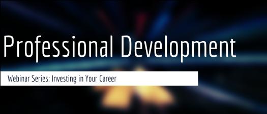 Professional Development Webinar: Investing in Your Career