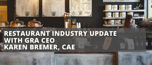 Restaurant Industry Update with GRA CEO Karen Bremer, CAE