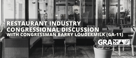 Restaurant Industry Discussion with Congressman Barry Loudermilk (GA-11)