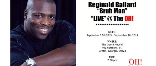 "Reginald Ballard""Bruh Man"" ""LIVE"" at the OH"