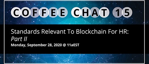 Coffee Chat #15: Standards Relevant to Blockchain for HR: Part II