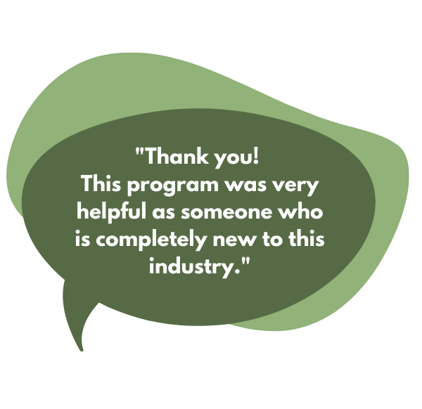 Thank you! This program was very helpful as someone who is completely new to this industry.
