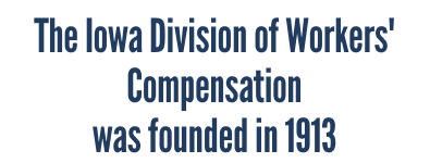 Iowa Workers' Compensation Division was founded in 1913