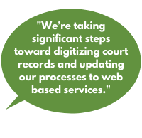 We're taking significant steps toward digitizing court records and updating our processes to web-based services.