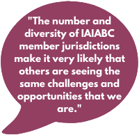 The number and diversity of IAIABC member jurisdictions make it very likely that others are seeing the same challenges and opportunities that we are.