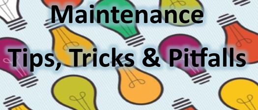 Maintenance  Tips, Tricks & Pitfalls
