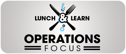 Lunch and Learn Operations Focus