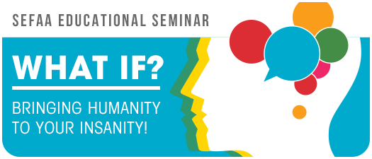 Educational Seminar: What If? Bringing Humanity to Your Insanity!