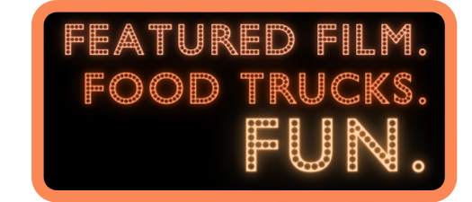 Featured Film. Food Trucks. Fun.