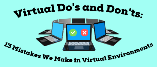 Virtual Do's and Don'ts: 13 Mistakes We Make in Virtual Environments
