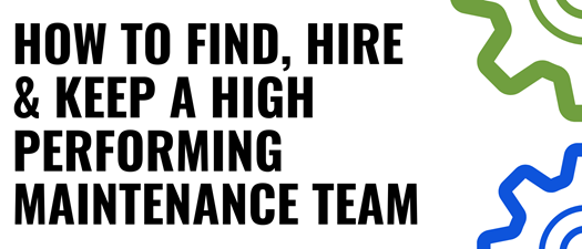 How to Find, Hire and Keep a High Performing Maintenance Team