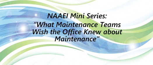 NAAEI Course: What Maintenance Teams Wish the Office Knew about Maintenance