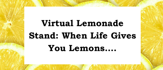 Virtual Lemonade Stand: When life gives you lemons.....