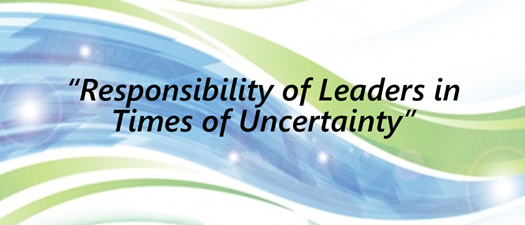 Responsibility of Leaders in Times of Uncertainty