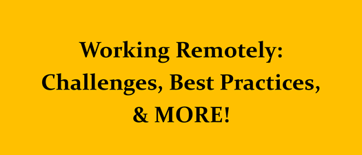Working Remotely: Challenges, Best Practices, & MORE!