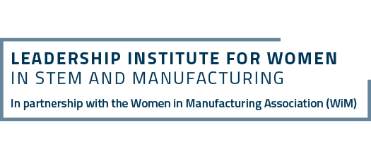 Leadership Institute for Women in Manufacturing and STEM